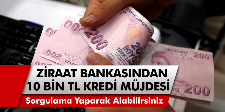 Ziraat Bankasından 10 Bin TL Kredi Müjdesi Geldi! Hemen Sorgulama Yaparak Alabilirsiniz…