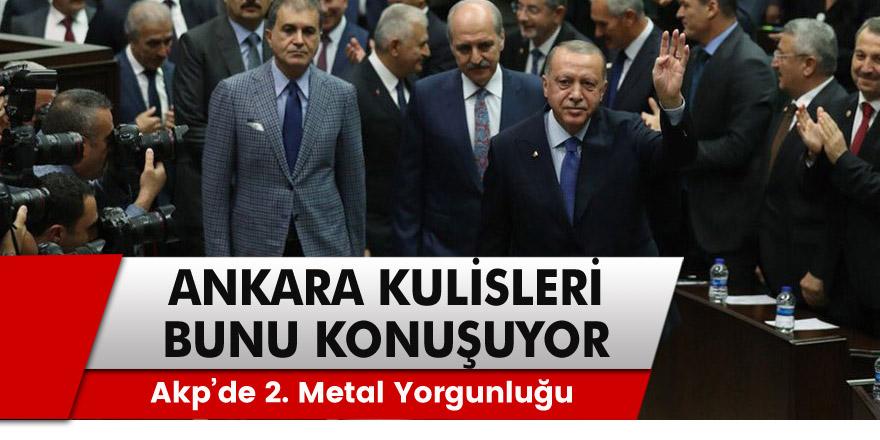 AKP'de 2. 'Metal Yorgunluğu' dönemi Ankara kulisleri bunu konuşuyor: