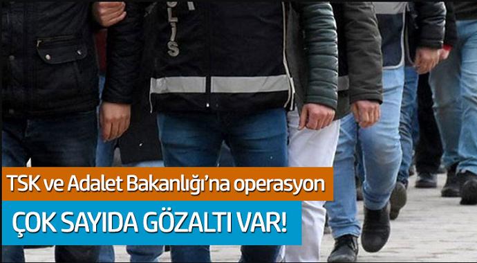 TSK ve Adalet Bakanlığı'na operasyon... Çok sayıda gözaltı var!