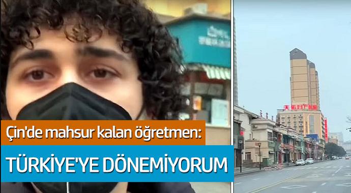 Çin'de mahsur kalan öğretmen: 'Türkiye'ye dönemiyorum'