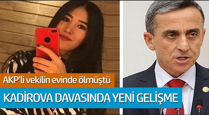 AKP'li vekilin evinde ölmüştü! Kadirova davasında yeni gelişme