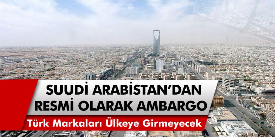 Suudi Arabistan Türk Mallarına Resmi Olarak Ambargo Uyguladı! Türk Markaları Ülkeye Girmeyecek…
