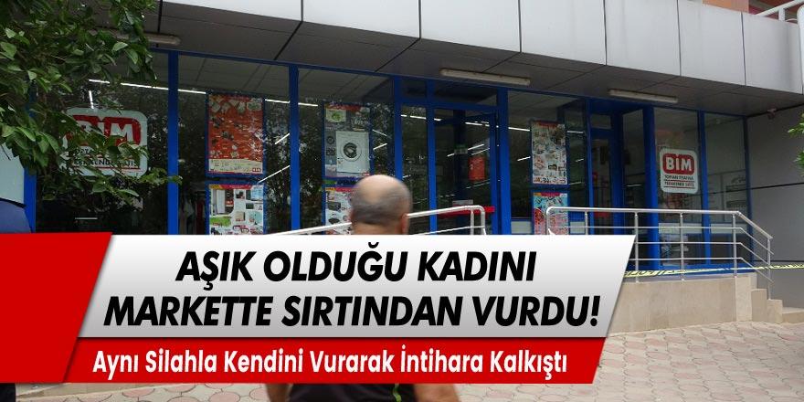 Adana Kozan'da aşık olduğu kasiyer kadını markette sırtından vurarak öldürdü