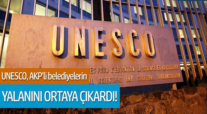 UNESCO, AKP'li belediyelerin yalanını ortaya çıkardı