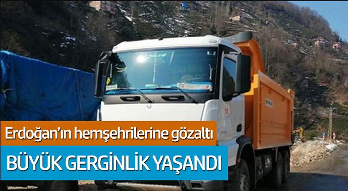 Büyük gerginlik Erdoğan'ın hemşehrilerine gözaltı!