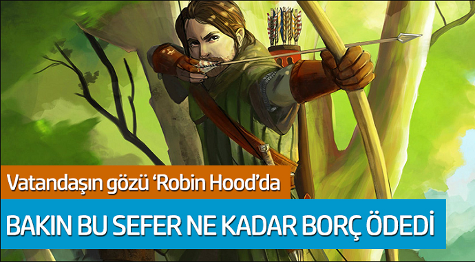 Vatandaşın gözü 'Robin Hood'da! Bakın bu sefer ne kadar borç ödedi...