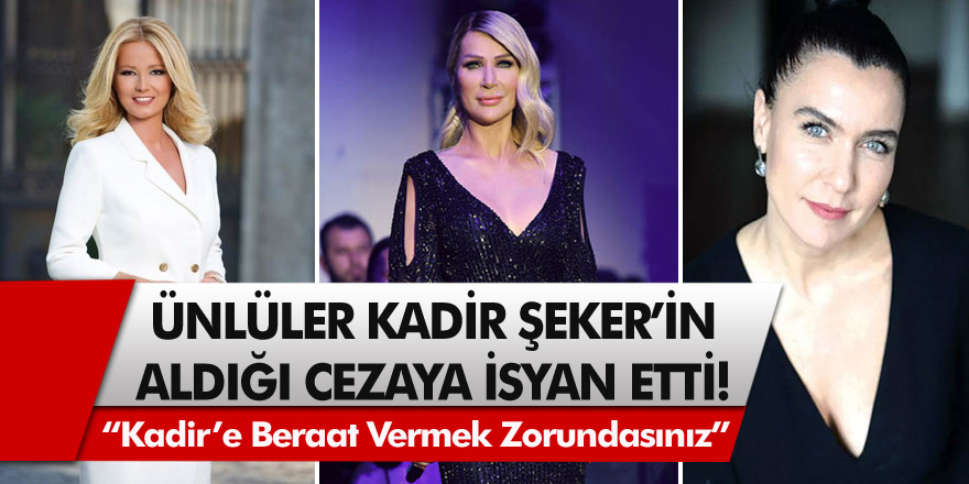 Şevval Sam, Müge Anlı, Hazal Kaya, Demet Akalın ve Seda Sayan Kadir Şeker'in aldığı cezaya çok sert tepki gösterdi! Beraat vermek zorundasınız!