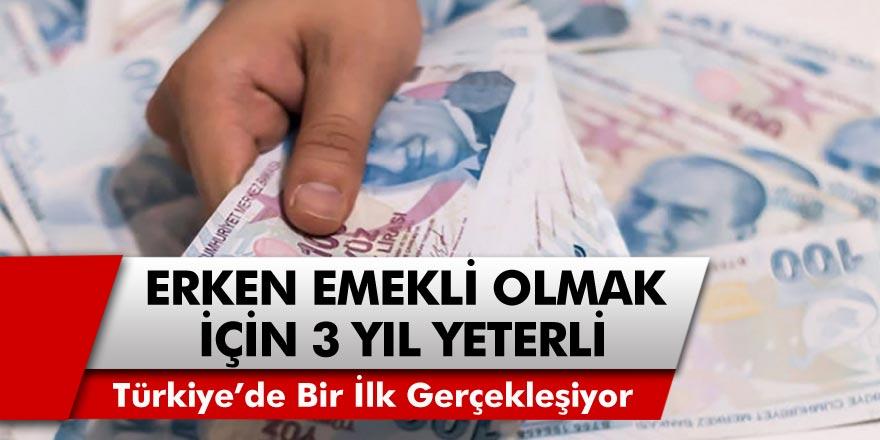 Türkiye'de bir ilk gerçekleşiyor: Erken emekli olmak için sadece üç yıl yeterli…