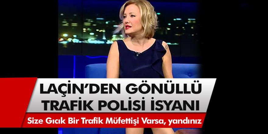 Laçin'den gönüllü trafik polisi isyanı! Size gıcık bir trafik müfettiş varsa yandınız