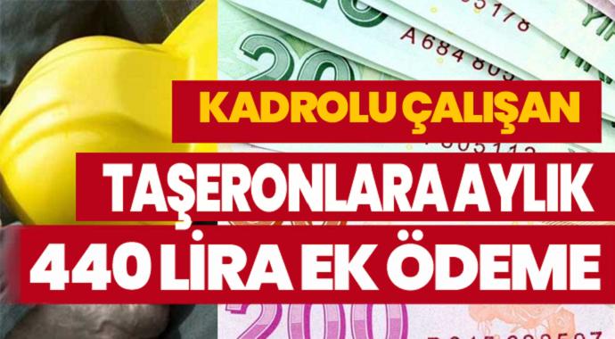 Kadroya Geçen Taşeronlara 440 Lira Ek Ödeme işte detaylar!