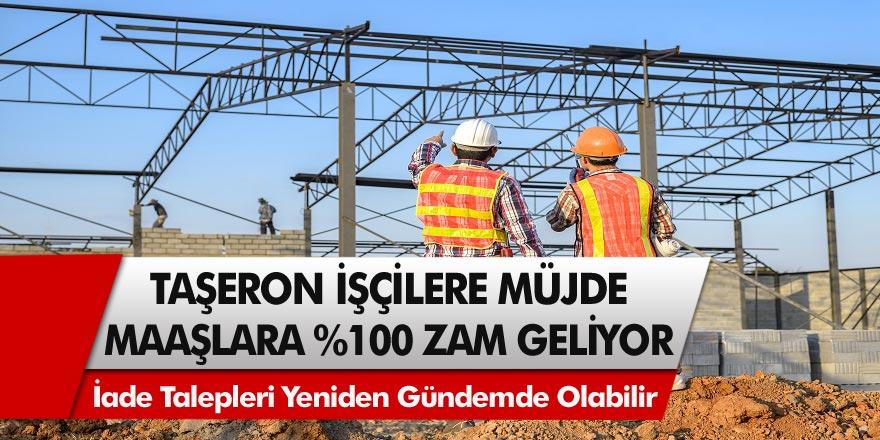 Taşeron işçiler sevinçten uçacak! Maaşlara Yeni Dönemde %100 zam geliyor…