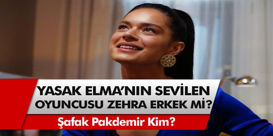 Yasak Elma dizisinin sevilen oyuncusu Zehra kimdir Zehra Erkekmi? Şafak Pekdemir kim, erkek mi?