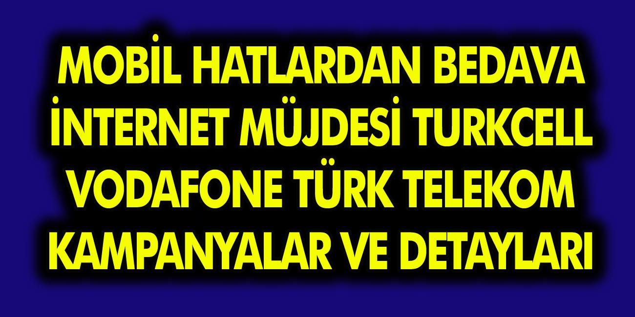 Mobil Hatlardan Bedava İnternet Kampanyaları Başladı! Turkcell, Türk Telekom, Vodafone Bedava İnternet Kampanyaları