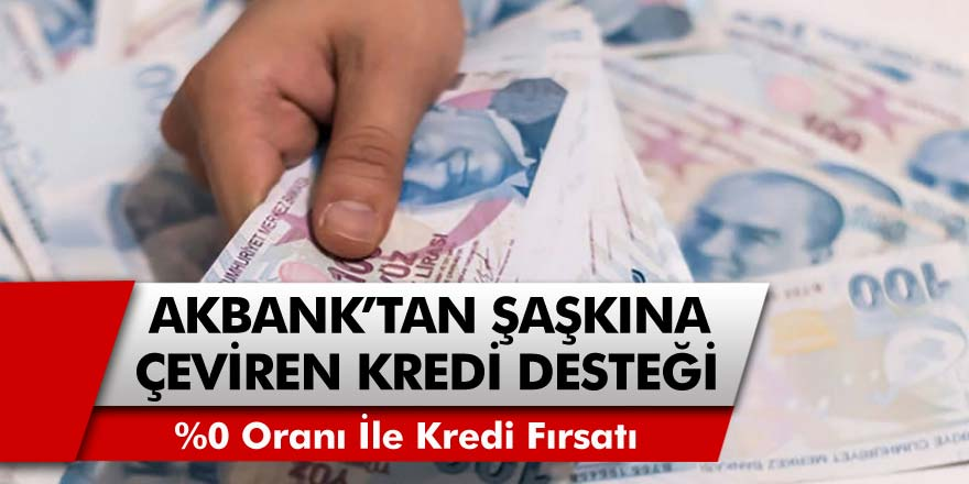 Akbank'tan tüm bankaları şaşkına çeviren kredi desteği geldi! Başvuru yapanlara anında yüzde 0 faiz oranıyla nakit para veriliyor…