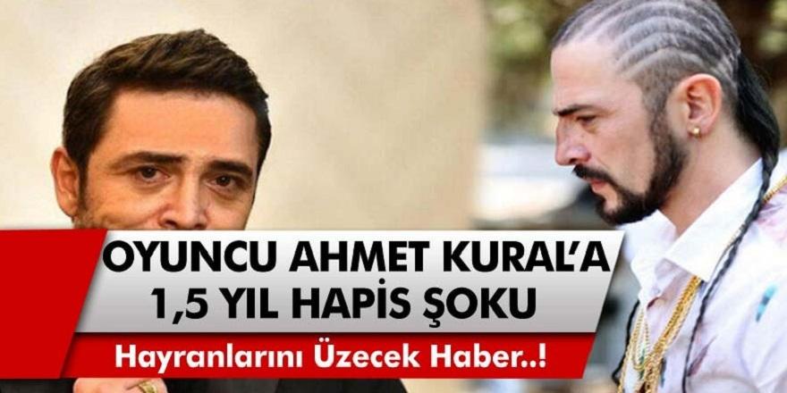 Ünlü Oyuncu Ahmet Kural'a 1,5 Yıl Hapis Şoku!