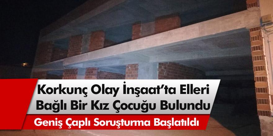 İzmir Bornova'da İnşaatta gözleri ve elleri  bağlı 14 yaşında bir kız çocuğu bulundu