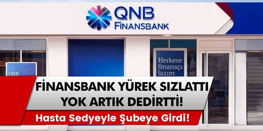 QNB Finansbank Esenkent şubesinde akıl almaz, vicdan dayanmaz bir olay! Yaşlı kadın sedyeyle para çekti…