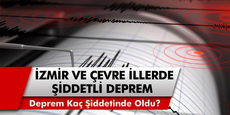 Son Dakika: İzmir, İstanbul ve Bursa'da Şiddetli Deprem! Kaç Şiddetinde Deprem Oldu?