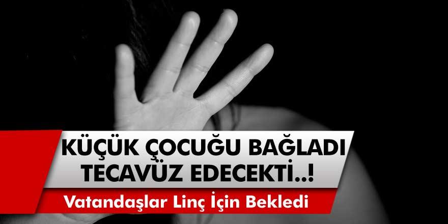11 Yaşındaki Çocuğu Ağaca Bağladı, Tecavüz Edecekken Yakalandı! Vatandaşlar Linç İçin Sırada Bekledi…