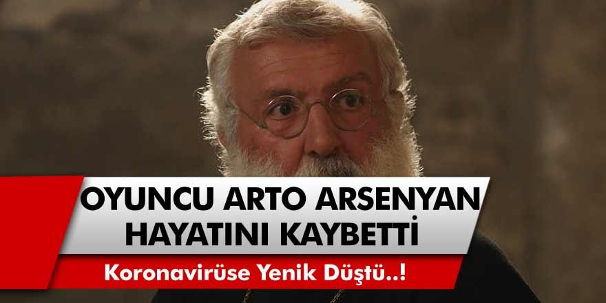 Usta oyuncu Arto Arsenyan koronavirüsten hayatını kaybetti!