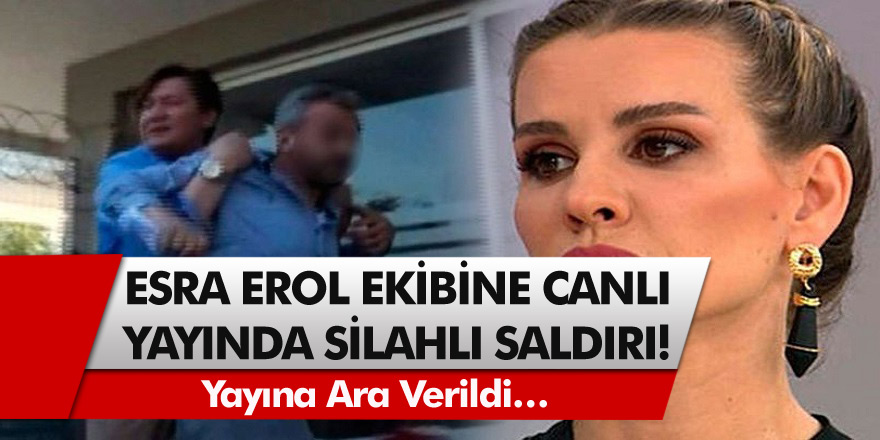 Esra Erol programında şok eden bir olay! Esra Erol ve ekibine canlı yayında silahlı saldırı…