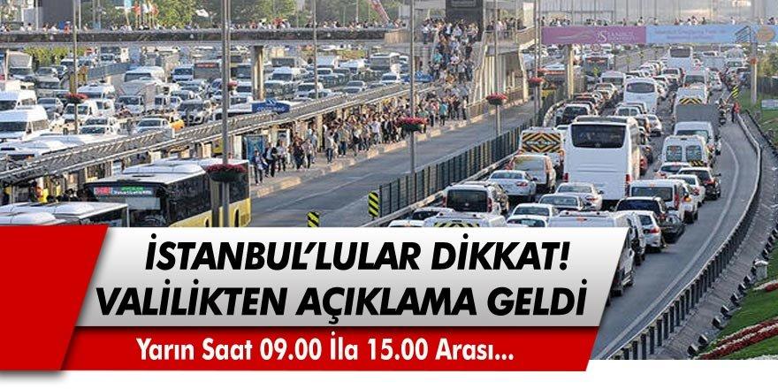 İstanbul Valiliğinden, açıklama geldi!  Yarın saat 09.00 ila 15.00 arası...