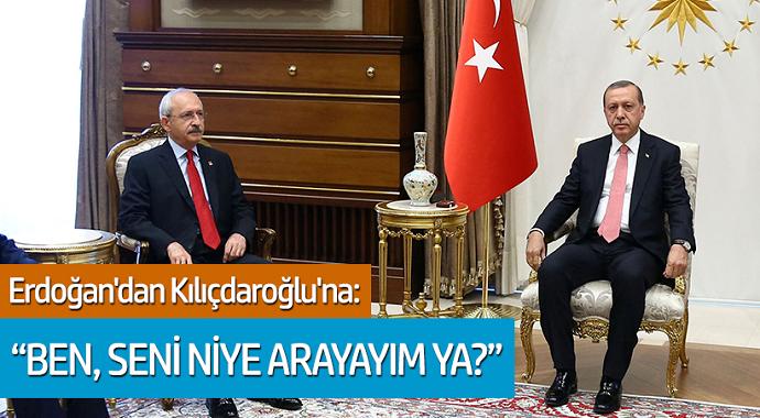 Erdoğan'dan Kılıçdaroğlu'na 'Ben seni niye arayayım ya?'