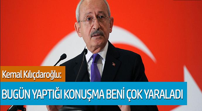 Kemal Kılıçdaroğlu: Bugün yaptığı konuşma beni çok yaraladı