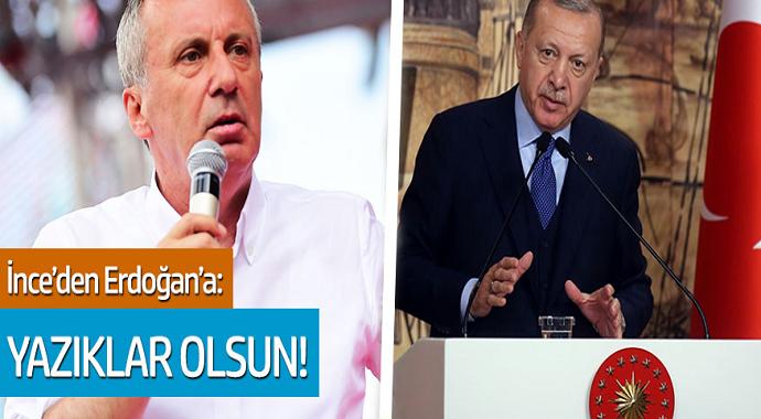 Muharrem İnce'den Erdoğan'a: Yazıklar Olsun