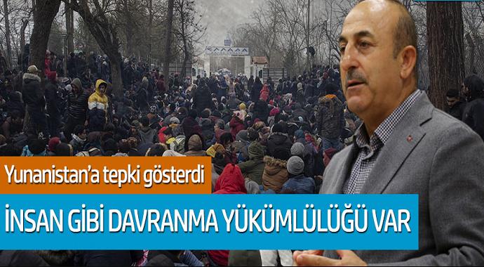 Çavuşoğlu, Yunanistan'a tepki gösterdi: İnsan gibi davranma yükümlülüğü var