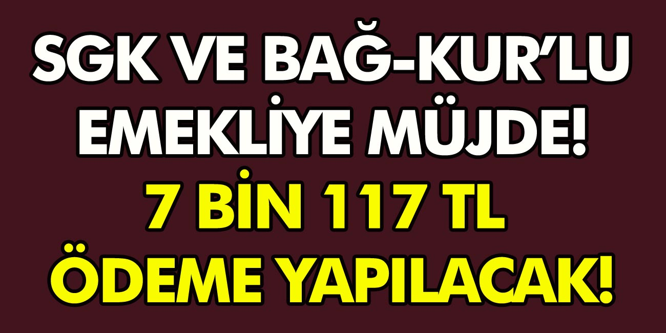2008 yılından sonra emekli olanlar dikkat! SGK ve Bağkur'lu emekliye müjde! 7 Bin 117 TL ödeme yapılacak…
