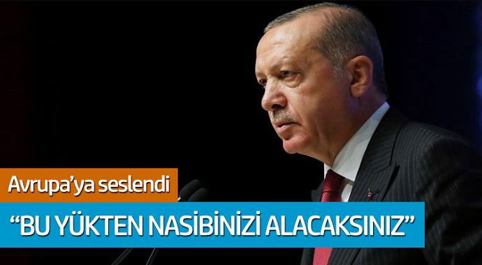 Cumhurbaşkanı Erdoğan Avrupa'ya seslendi: 'Bu yükten nasibinizi alacaksınız'