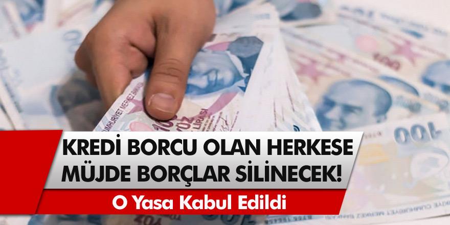 Kredi Borcu Olan Herkese Müjde! O Yasa Kabul Edildi, Borçlar Silinecek….