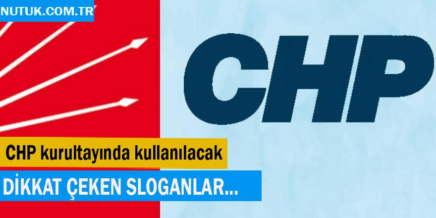 CHP Kurultayında kullanılacak dikkat çeken sloganlar!