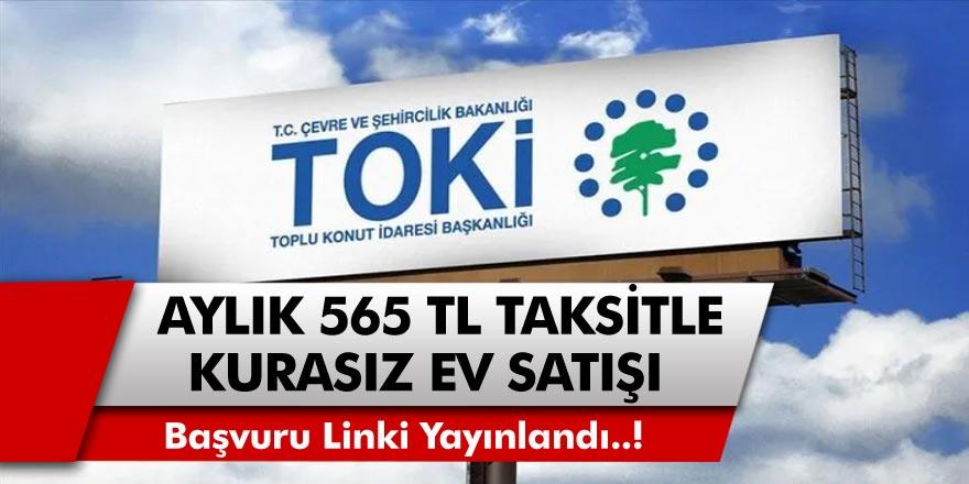 Aylık 565 TL taksitle TOKİ'den kurasız ev satışı! Başvuru linki yayınlandı, internetten başvuru yapabilirsiniz…