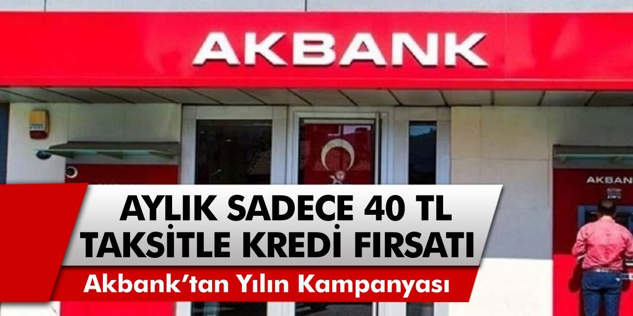 Akbank Son Yılların En Büyük Kampanyasını Yaptı! Aylık Sadece 40 TL Taksitle 36 Ay Vadeli Kredi Fırsatı…
