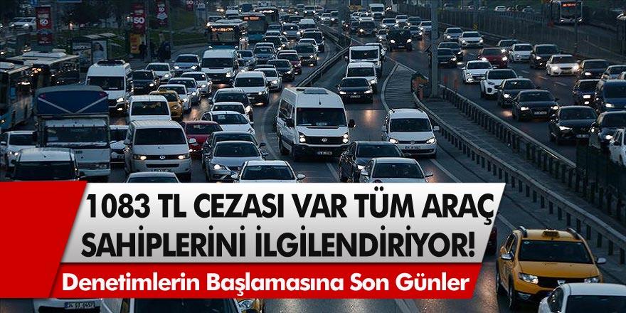 Tüm Araç Sahiplerini ilgilendiren Haber! 1083 TL Para Cezası Uygulanacak! Sayılı Günler Kaldı…