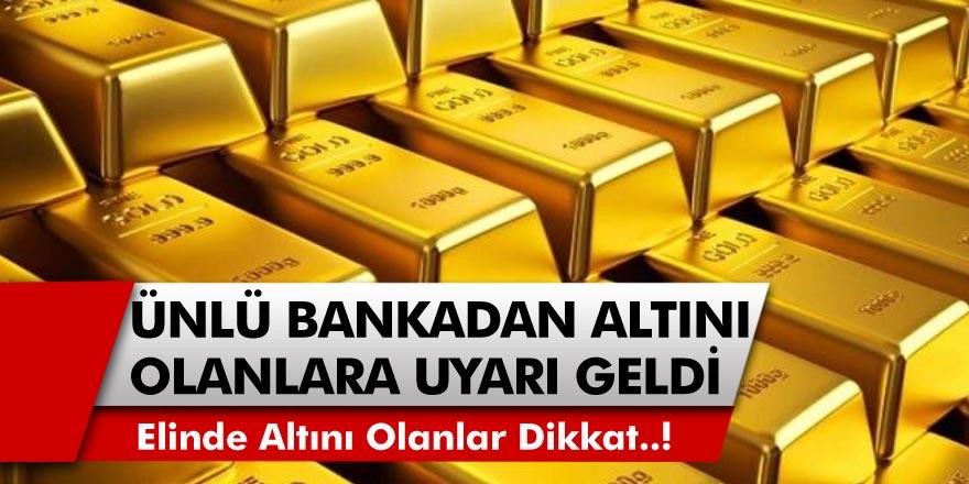 Ünlü bankadan altın için flaş açıklama! Elinde altını olanlar dikkat… Uzman isimden çarpıcı açıklamalar geldi!