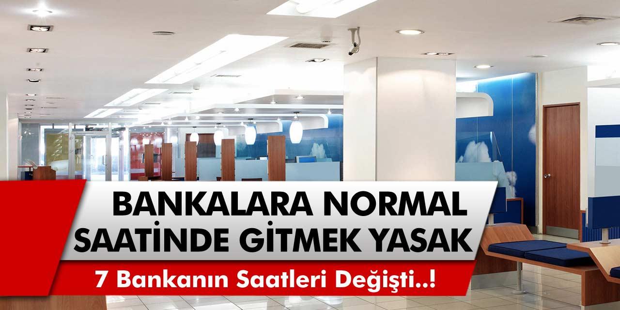 Bankalara normal saatinde gitmek artık yasak! 7 bankanın çalışma saatleri değişti! Bankalar saat kaçta açılıyor, kaçta kapanıyor?