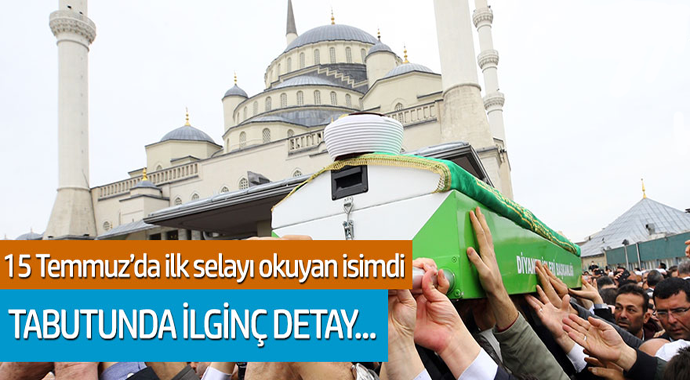 15 temmuz'da ilk selayı okuyan İsmail Çoşar'ın tabutunda ilginç ayrıntı