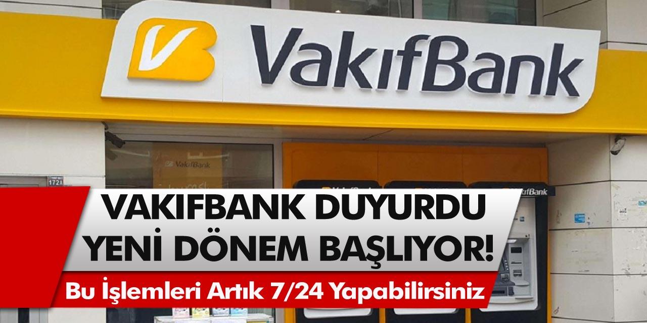 Vakıfbank müjdeyi verdi! Bankacılık işlemleri ilk kez 7/24 yapılacak…