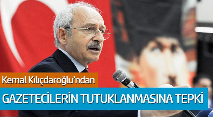 Kemal Kılıçdaroğlu'ndan gazetecilerin tutuklanmasına tepki