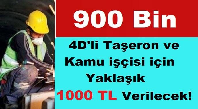 2020 4D'li Taşeron ve Kamu işçisi için Yaklaşık 1000 TL Verilecek!