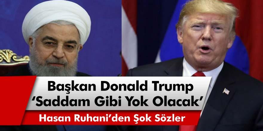 Hasan Ruhani'den Şok Sözler: ABD Başkanı Donald Trump, Saddam Gibi Yok Olacak