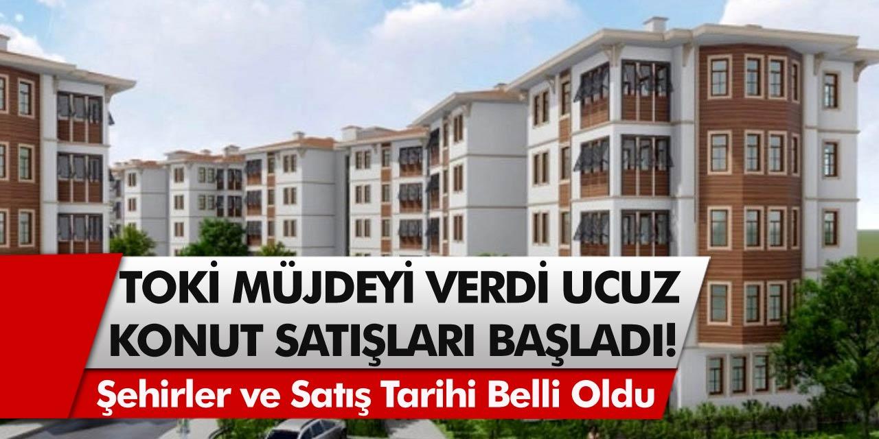 TOKİ'den müjde: 7 ilde ucuz fiyatlı konut satışı başladı! Başvuran ev sahibi oluyor…