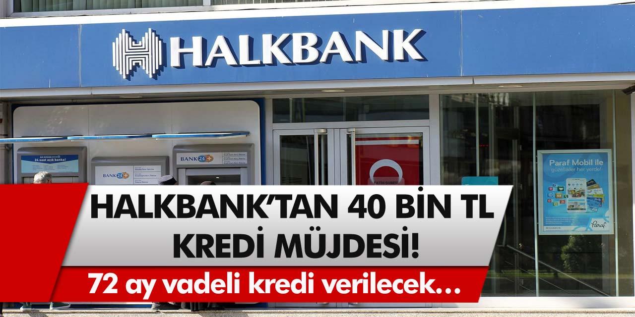 Halkbank'tan kredi müjdesi! 12 ay ertelemeli ve 72 ay vadeli kredi verilecek…