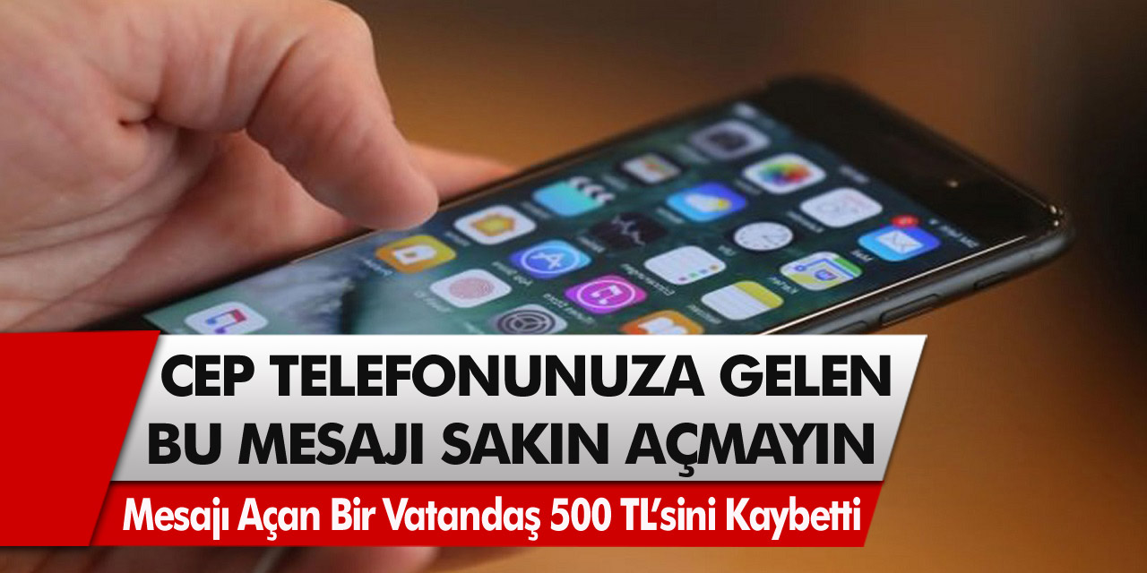 Son Dakika: Cep telefonunuza gelen bu mesaja sakın girmeyin! Mesajı açan bir vatandaş 500 TL'sini kaybetti…