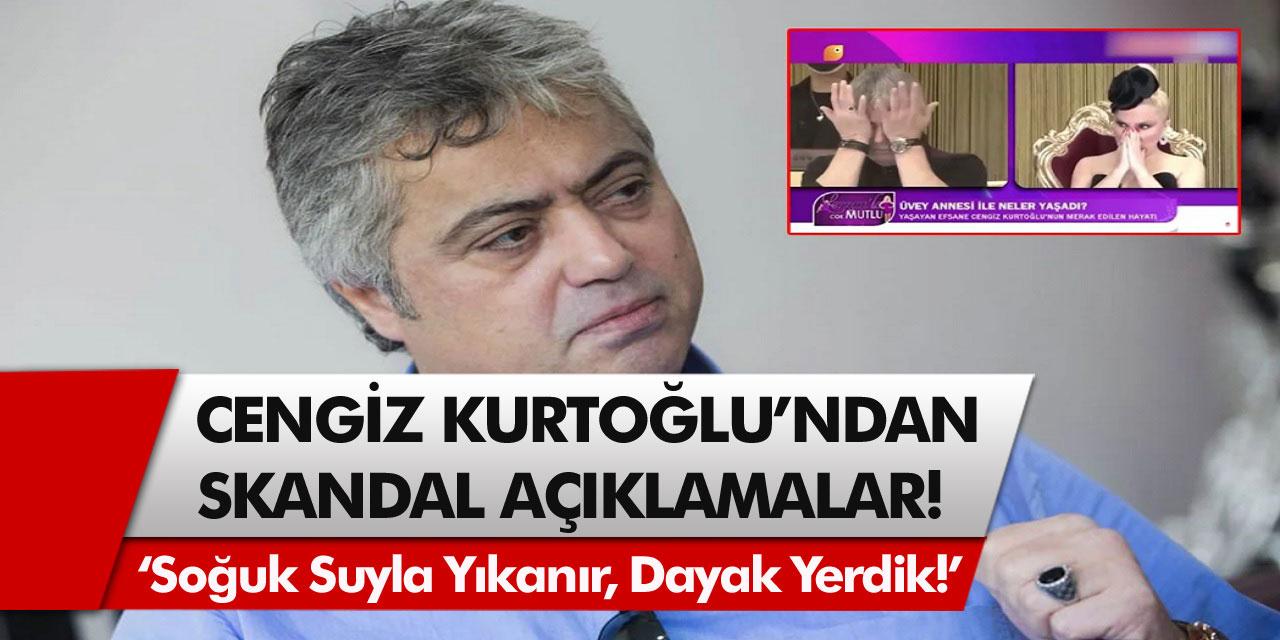 Cengiz Kurtoğlu'ndan skandal açıklama! 'Soğuk Suyla Yıkanır, Dayak Yerdik!'