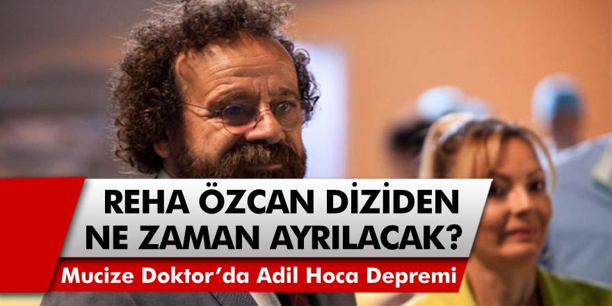 Mucize Doktor Dizisinde Reha Özcan Depremi! Mucize Doktor DizisindeAdil Hoca Diziden AyrılacakMı?