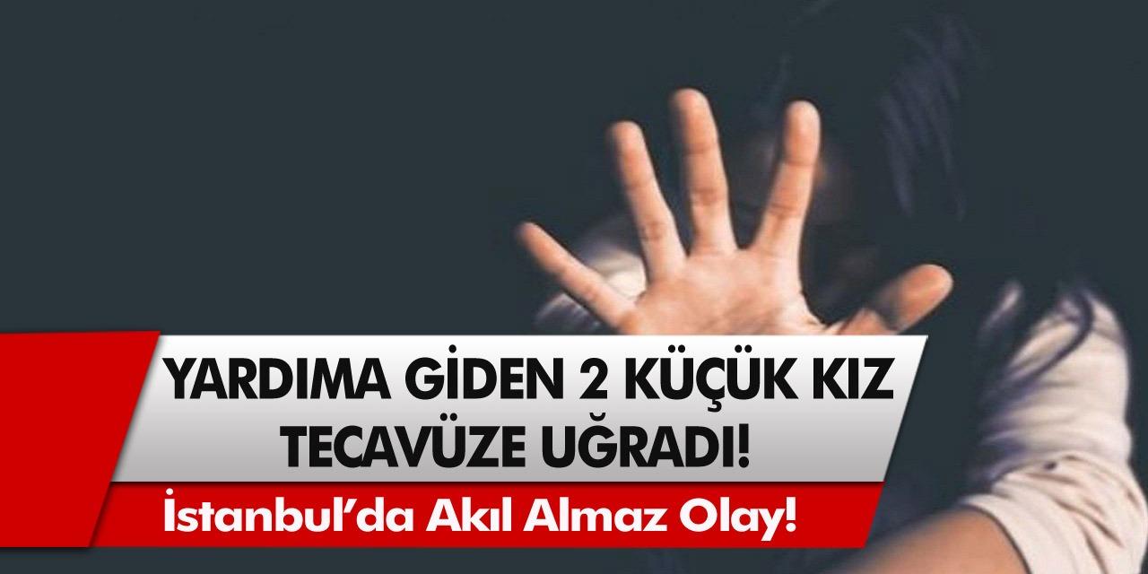 İstanbul'da akıl almaz olay! Temizlik için yardıma giden 2 küçük kız çocuğu tecavüze uğradı…